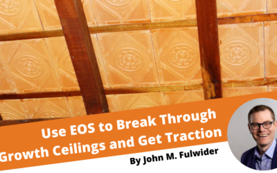 Use EOS to Break Through Growth Ceilings and Get Traction